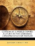 Cotton As a World Power: A Study in the Economic Interpretation of History