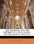 The Meaning and the Method of Life: A Search for Religion in Biology