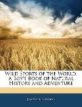 Wild Sports of the World : A Boy's Book of Natural History and Adventure