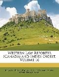 Western Law Reporter (Canada) and Index-Digest, Volume 16