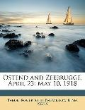 Ostend and Zeebrugge, April 23 : May 10 1918