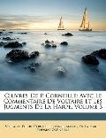 Euvres De P. Corneille: Avec Le Commentaire De Voltaire Et Les Jugments De La Harpe, Volume ...