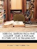 Medical History from the Earliest Times : A Popular History of the Healing Art