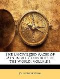 The Uncivilized Races of Men in All Countries of the World, Volume 1