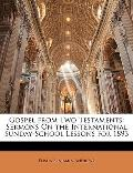 Gospel from Two Testaments: Sermons On the International Sunday-School Lessons for 1893