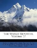 The Weekly Reporter, Volume 17