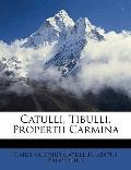 Catulli, Tibulli, Propertii Carmina (Latin Edition)