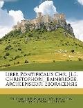 Liber Pontificalis Chr. [I.E. Christophori] Bainbridge, Archiepiscopi Eboracensis (Latin Edi...