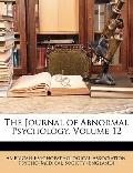 The Journal of Abnormal Psychology, Volume 12