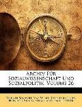 Archiv Fr Sozialwissenschaft Und Sozialpolitik, Volume 26 (German Edition)
