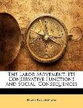 The Labor Movement: Its Conservative Functions and Social, Consequences