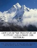 Outline of the Principles of History: (Grundriss Der Historik)