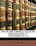 Étude Sur Pathelin : Essai de Bibliographie et D'interpretation