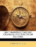 Elementary English Grammar : For the Use of Schools