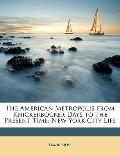 American Metropolis from Knickerbocker Days to the Present Time; New York City Life