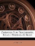 Carmina Cum Fragmentis Edidit Fridericus Blass