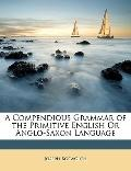 Compendious Grammar of the Primitive English or Anglo-Saxon Language
