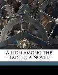 Lion among the Ladies : A Novel