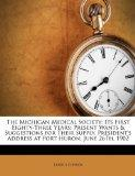 The Michigan Medical Society: Its First Eighty-Three Years; Present Wants & Suggestions for ...