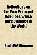 Reflections on the Four Principal Religions Which Have Obtained in the World
