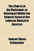 The Church of the Redeemer, as Developed Within the General Synod of the Lutheran Church in ...