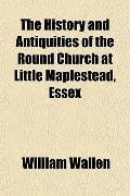 The History and Antiquities of the Round Church at Little Maplestead, Essex
