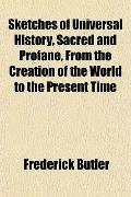 Sketches of Universal History, Sacred and Profane, From the Creation of the World to the Pre...