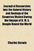 Journal of Researches Into the Natural History and Geology of the Countries Visited During t...