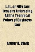 L.l.l., or Fifty Law Lessons Embracing All the Technical Points of Business Law