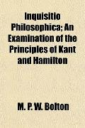 Inquisitio Philosophica; An Examination of the Principles of Kant and Hamilton
