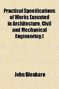 Practical Specifications of Works Executed in Architecture, Civil and Mechanical Engineering [