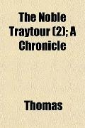 The Noble Traytour (2); A Chronicle