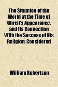 The Situation of the World at the Time of Christ's Appearance, and Its Connection With the S...