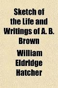Sketch of the Life and Writings of A. B. Brown