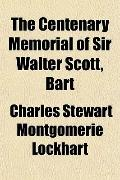 The Centenary Memorial of Sir Walter Scott, Bart