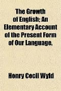 The Growth of English; An Elementary Account of the Present Form of Our Language,
