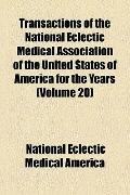 Transactions of the National Eclectic Medical Association of the United States of America fo...