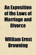 An Exposition of the Laws of Marriage and Divorce