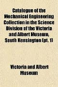 Catalogue of the Mechanical Engineering Collection in the Science Division of the Victoria a...