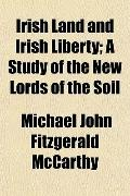 Irish Land and Irish Liberty; A Study of the New Lords of the Soil