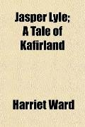 Jasper Lyle; A Tale of Kafirland
