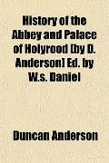 History of the Abbey and Palace of Holyrood [by D. Anderson] Ed. by W.s. Daniel