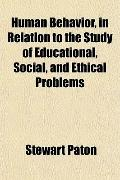 Human Behavior, in Relation to the Study of Educational, Social, and Ethical Problems