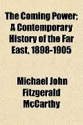 The Coming Power; A Contemporary History of the Far East, 1898-1905