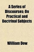 A Series of Discourses; On Practical and Doctrinal Subjects