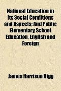 National Education in Its Social Conditions and Aspects; And Public Elementary School Educat...