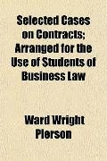 Selected Cases on Contracts; Arranged for the Use of Students of Business Law