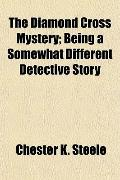 The Diamond Cross Mystery; Being a Somewhat Different Detective Story