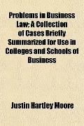 Problems in Business Law; A Collection of Cases Briefly Summarized for Use in Colleges and S...