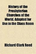 History of the Presbyterian Churches of the World, Adapted for Use in the Class Room